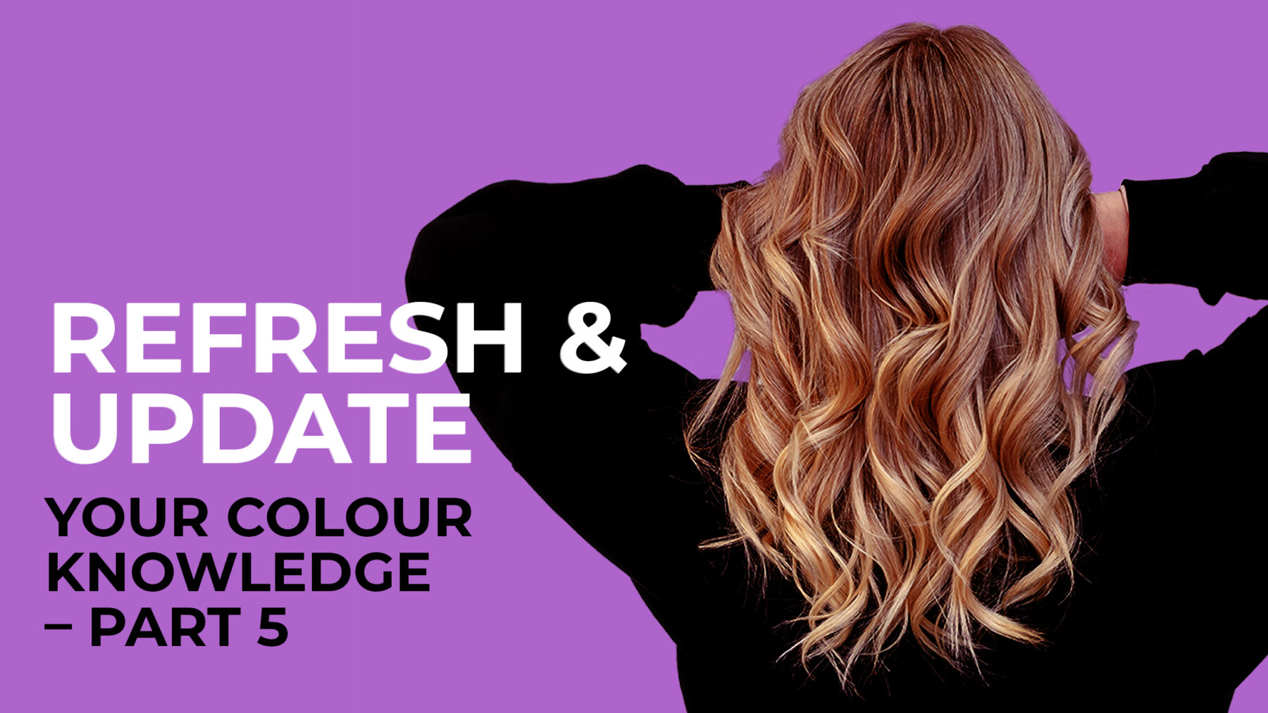 Refresh & Update your Colour Knowledge Part 5