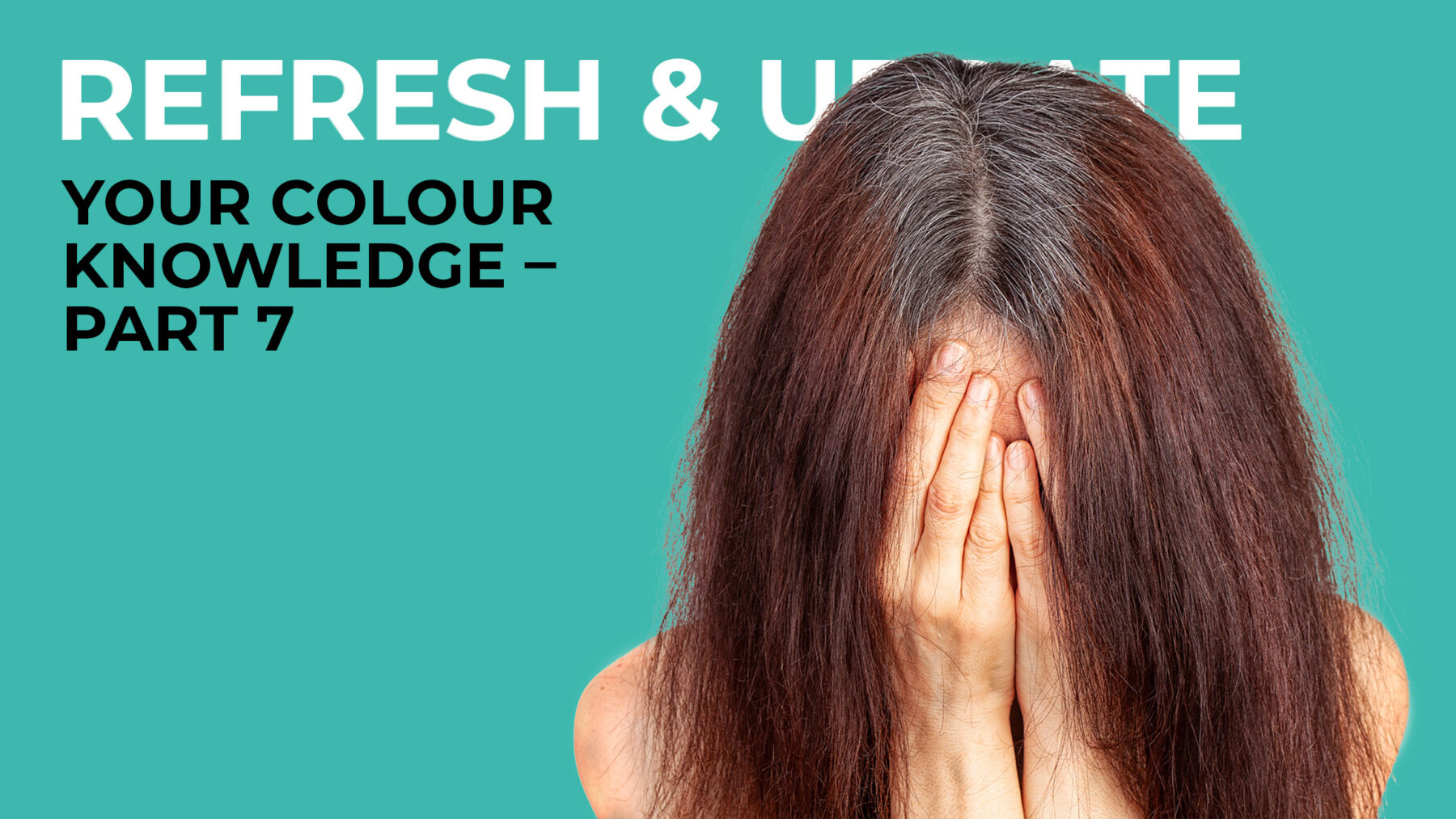 Refresh & Update your Colour Knowledge Part 7