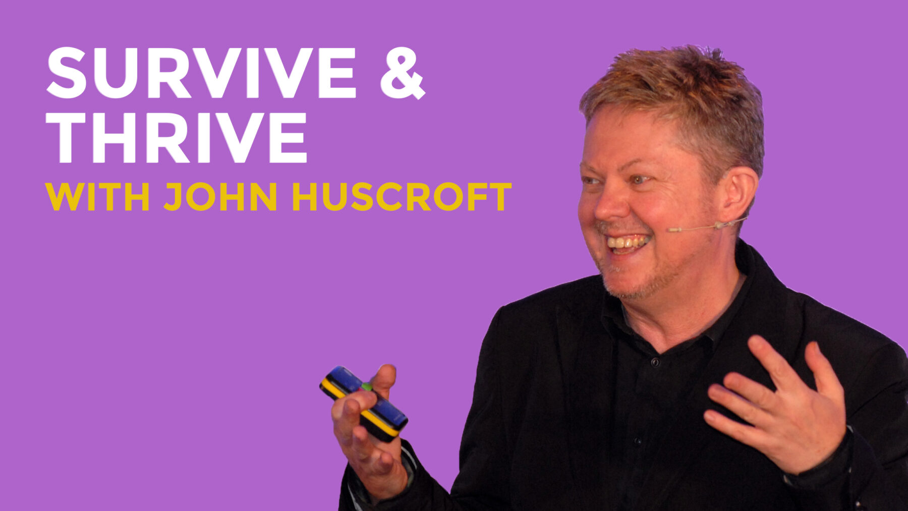 Survive and Thrive with John Huscroft